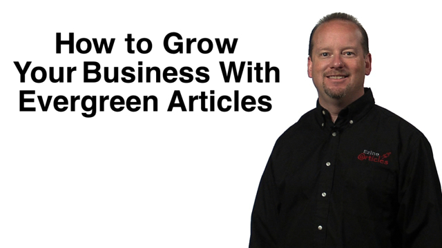 How to Grow Your Business With Evergreen Articles